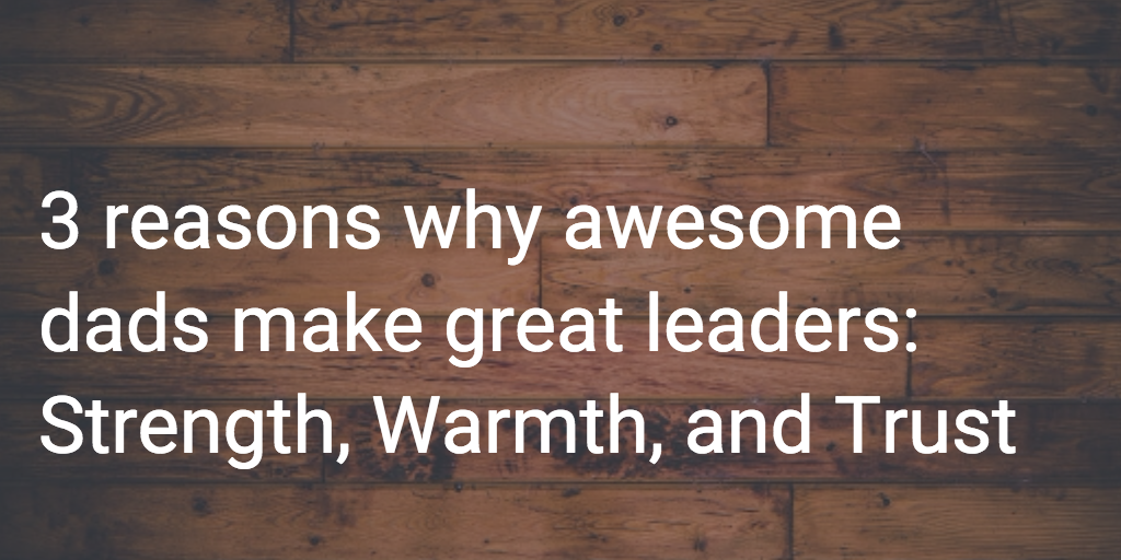why awesome dads often make great leaders roderick morris medium
