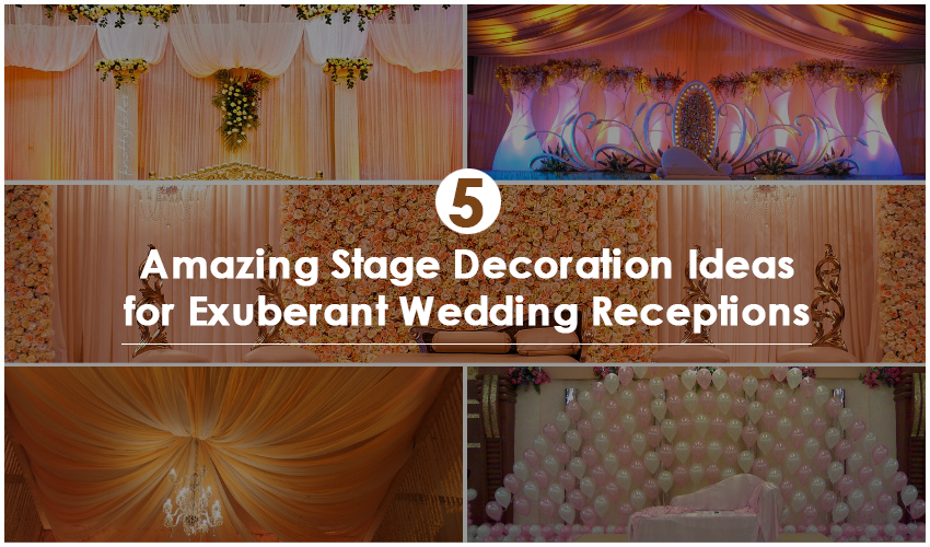 5 Amazing Stage Decoration Ideas For Exuberant Wedding Receptions