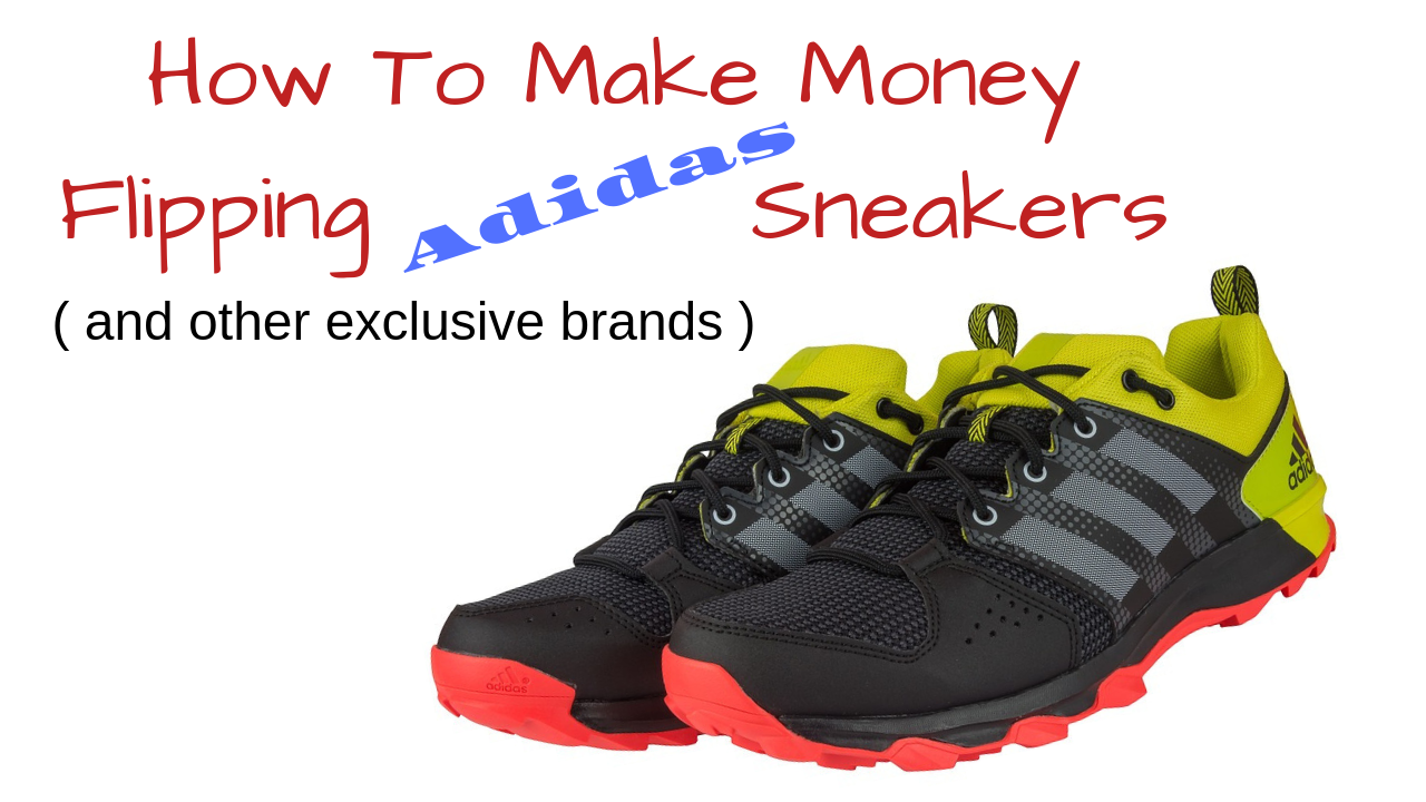 0cae12ad6 How To Make Money Reselling Adidas ( And Other Exclusive Sneakers )