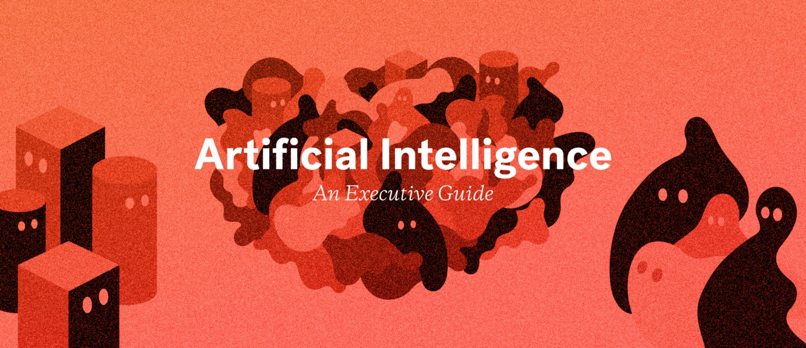 An Executive Guide to Artificial Intelligence