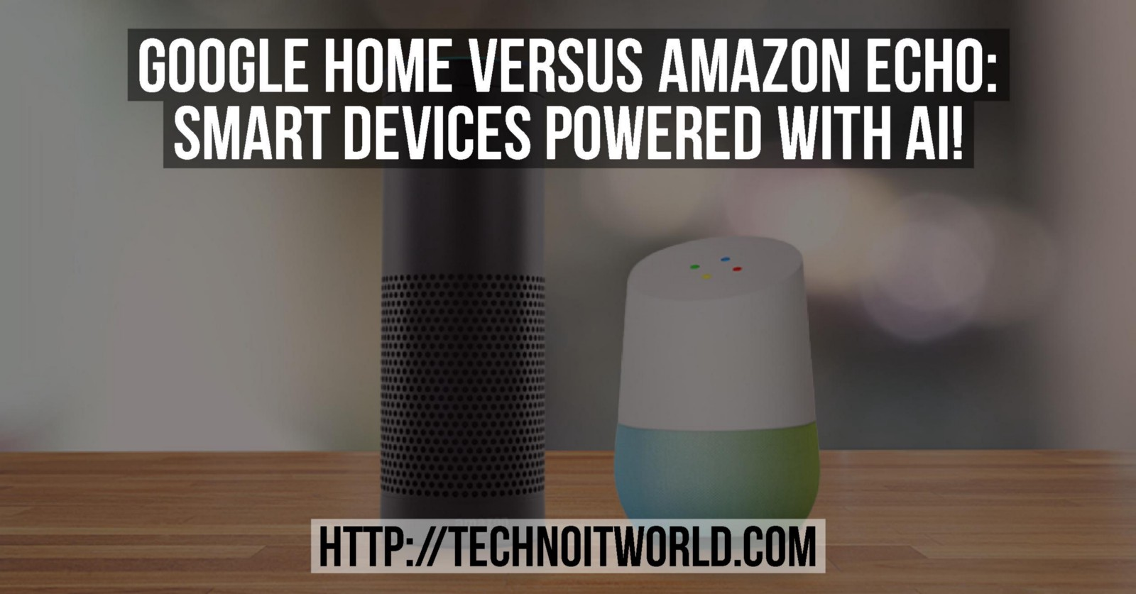 google home versus amazon echo smart devices powered with ai. Black Bedroom Furniture Sets. Home Design Ideas