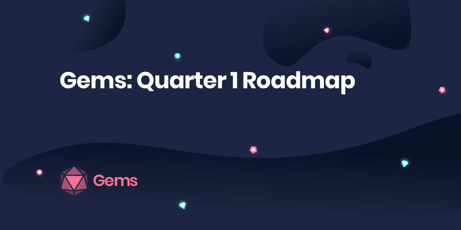 we couldnt be more excited to share with our gems community our q1 roadmap to say that things have been moving quickly at gems is an understatement