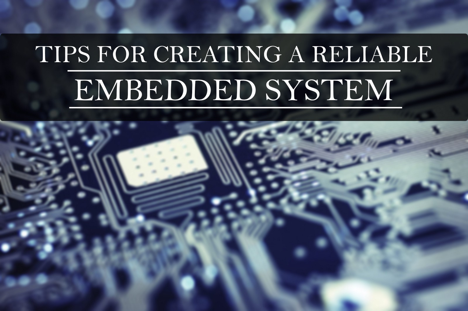 Tips For Creating A Reliable Embedded System