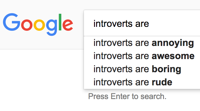 "Google search suggestions for ""introverts are"""