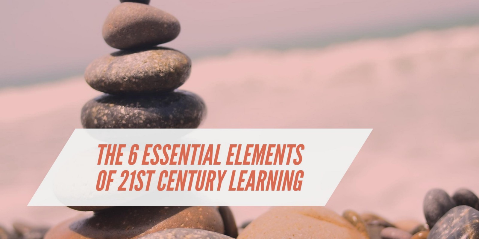 The 6 Essential Elements of 21st Century Learning – Digital Learning – Medium