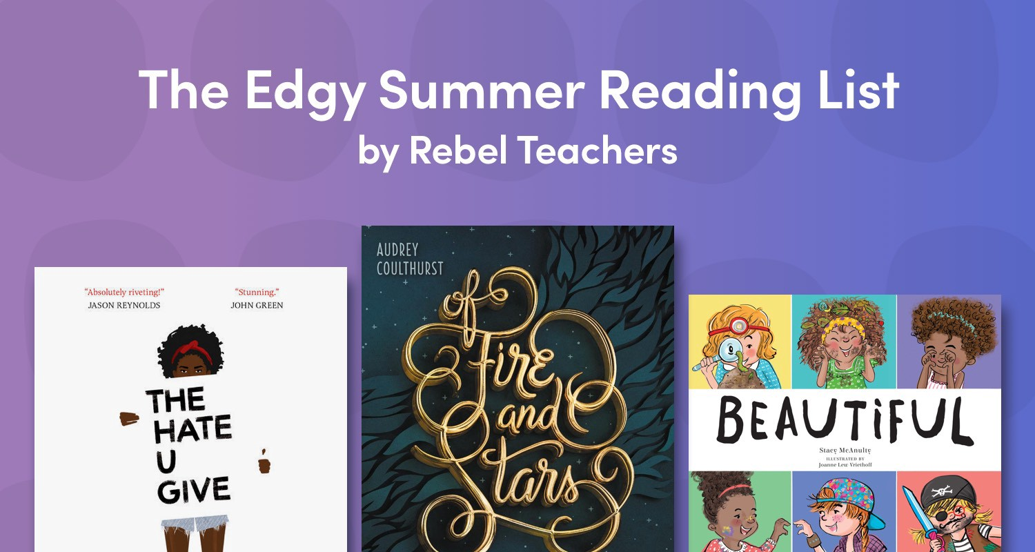 Summer Reading List For And By Teachers >> The Rebellious Teacher S Edgy Summer Reading List For 2017
