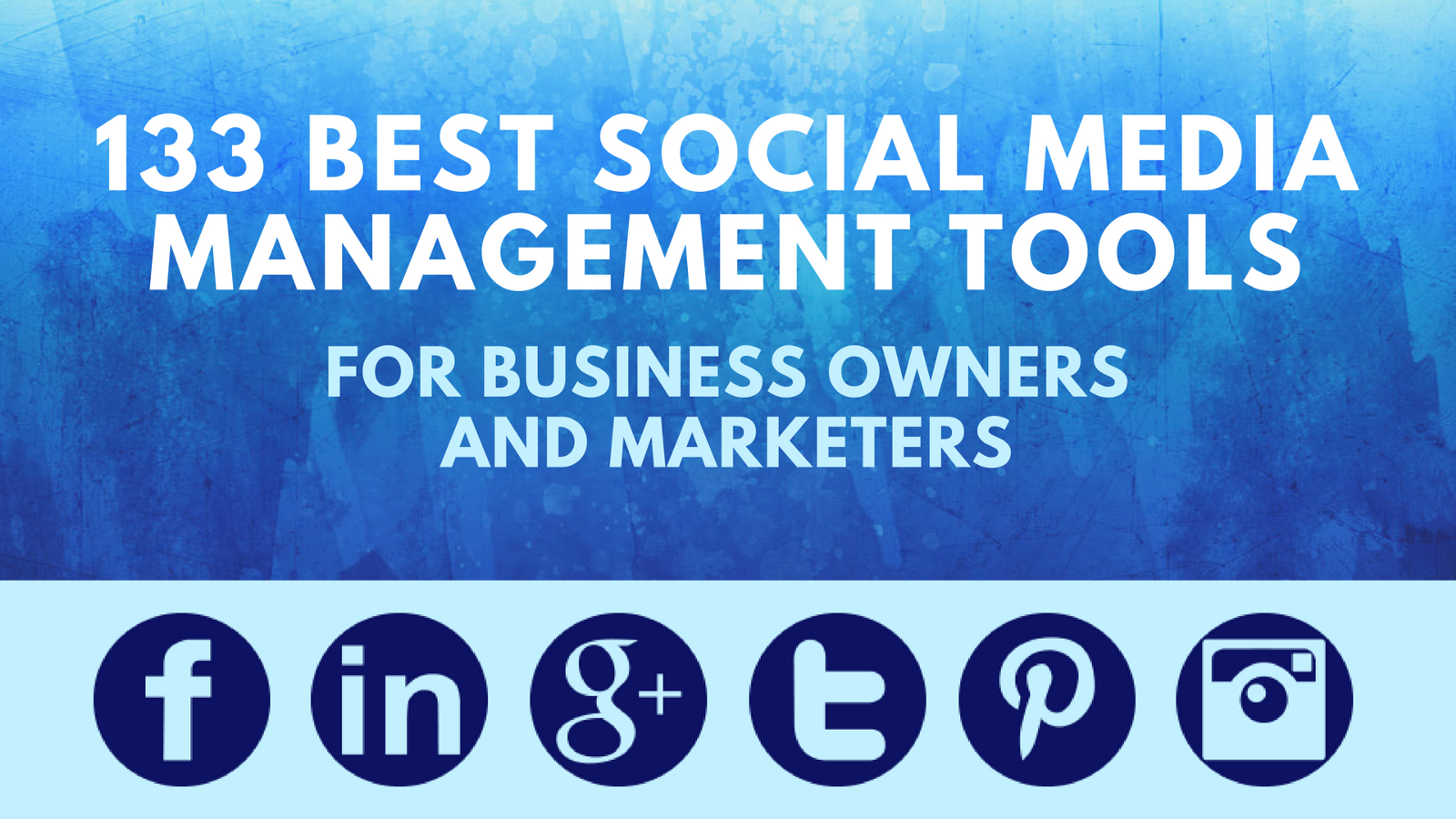 133 Best Social Media Management Tools for Business Owners and Marketers