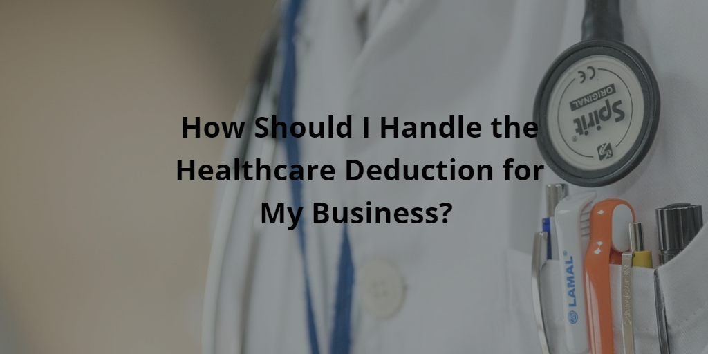 How Should I Handle the Healthcare Deduction for My Business?