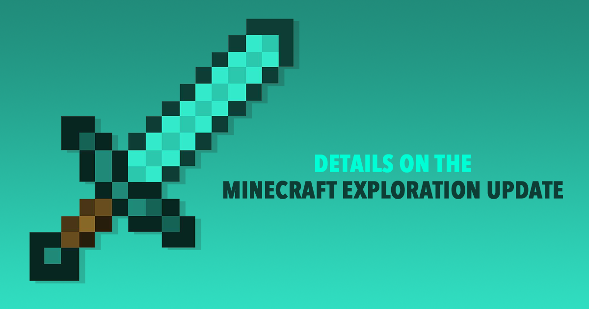 Details on the Minecraft Exploration Update