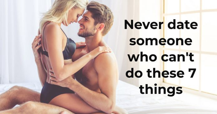 Never date someone who can't do these 7 things : Relationships