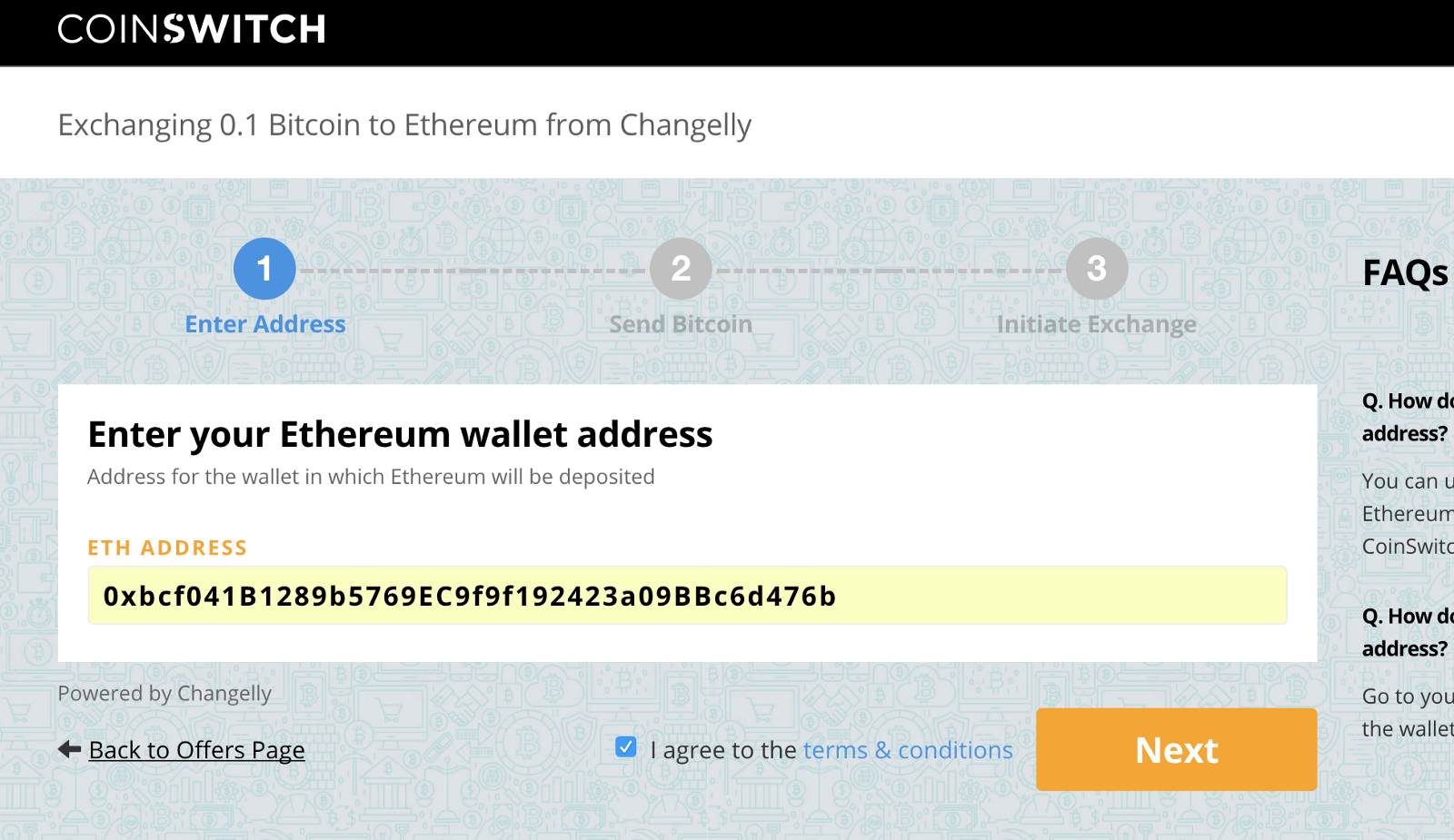 Provide your Ether (ETH) wallet address. You will receive your ETH coins in  that wallet after the exchange completes. Please double check the address  and ...