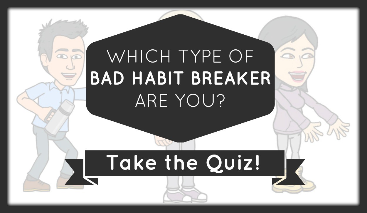 two way to break the bad habits Most of the time, no habits are hard to break there are so many intangibles that it would be hard to cover them all but this is a simple and workable plan that will help you make great strides.