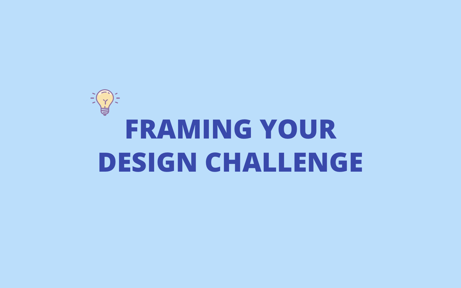 How To Properly Frame Your Design Challenge – UX Collective