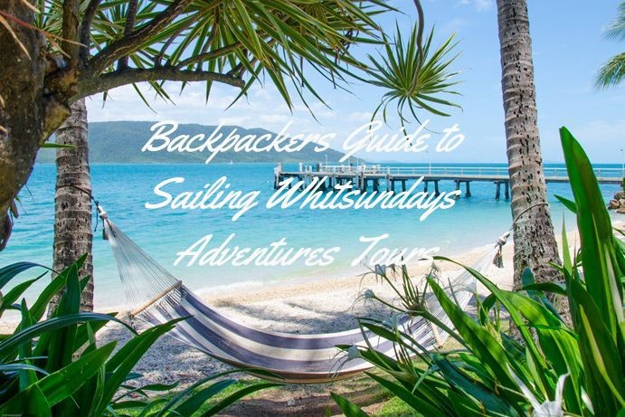 Backpackers Guide to Sailing Whitsundays Adventures Tours