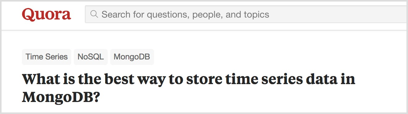 Post on Quora, the popular Q&A platform, about the best way to store time-series data in MongoDB