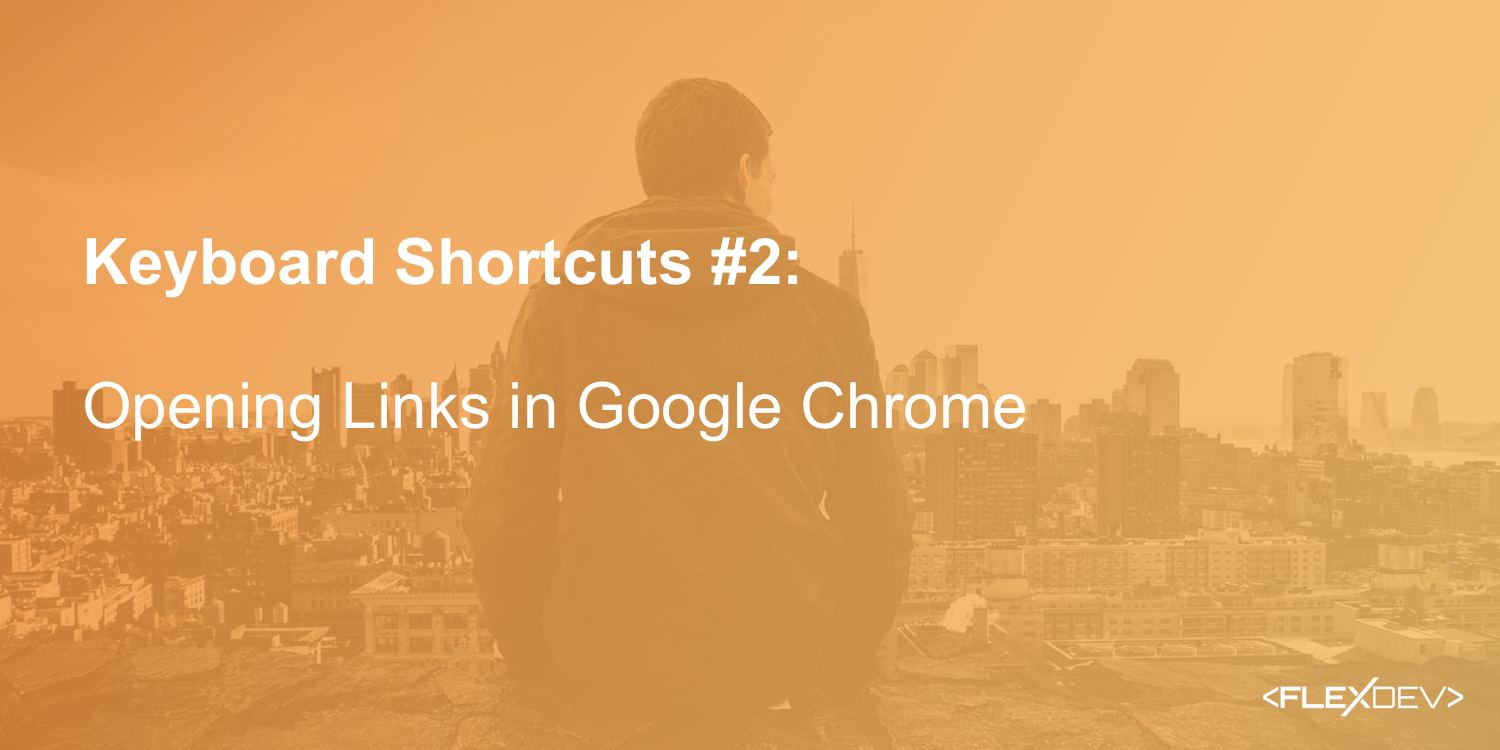 Keyboard Shortcuts #2 — Opening Links in Google Chrome