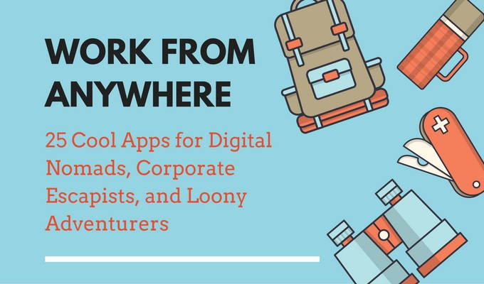 Work From Anywhere: 25 Cool Apps for Digital Nomads, Corporate Escapists, and Loony Adventurers