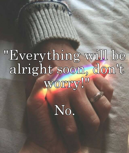 Dont Worry Everything Will Be Alright Quotes Dont Worry Quotes