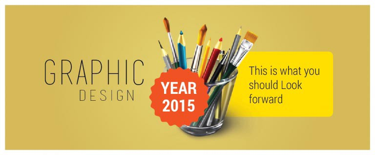Graphic Design : This is What you Should Look Forward in Year 2015