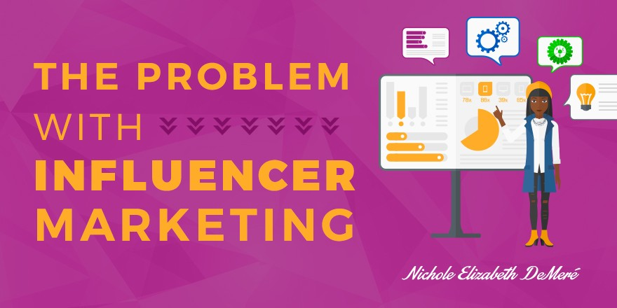 The Problem With Influencer Marketing