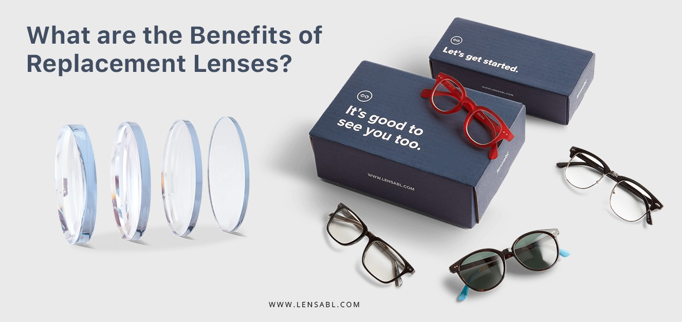d2bc1893226 Lenses What are the benefits of using replacement lenses