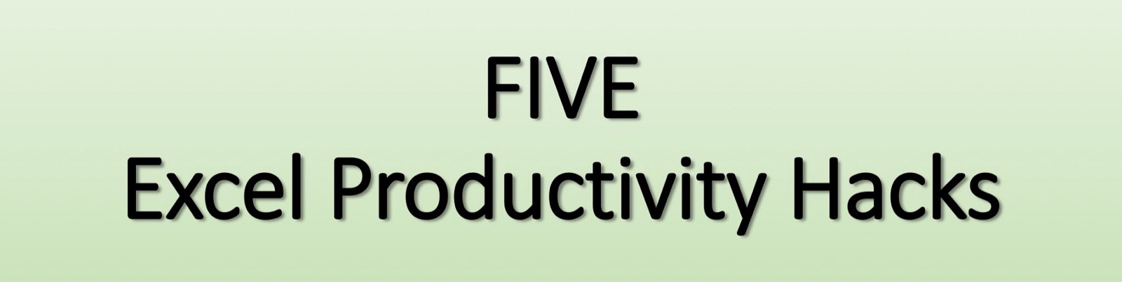 Microsoft Excel user? Consider these 5 Productivity Hacks!