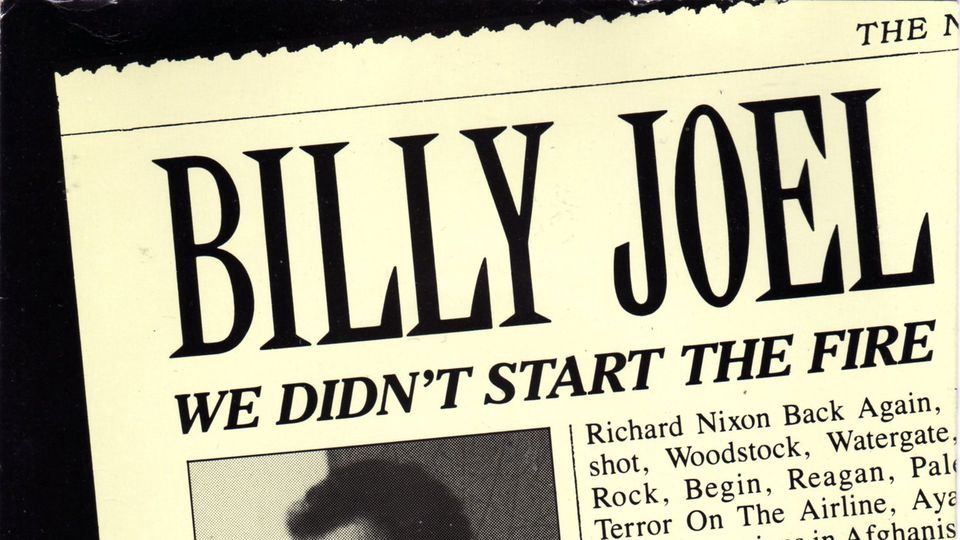 we didnt start the fire essay Billy joel's  we didn't start the fire  poetry assignment write at least two verses of your own version of billy joel's  we didn't start the fire  about the last ten years it must follow the rhythm and rhyme scheme of the original song.