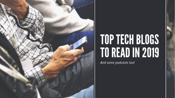 Top tech blogs & podcasts to follow in 2019