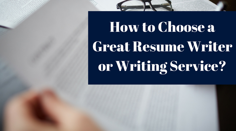 How To Choose A Great Resume Writer Or Writing Service