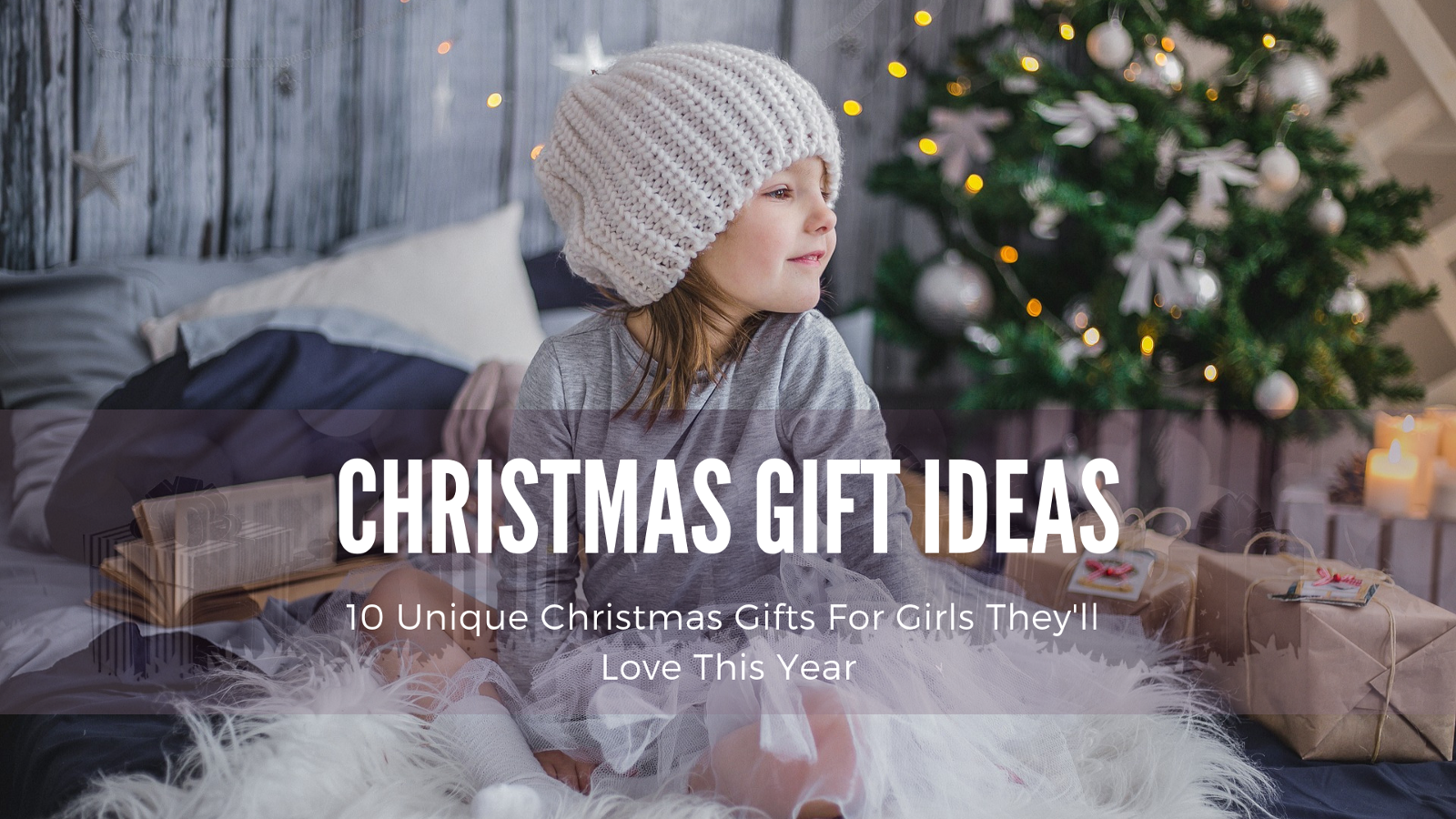 10 Unique Christmas Gifts For Girls They\'ll Love This Year
