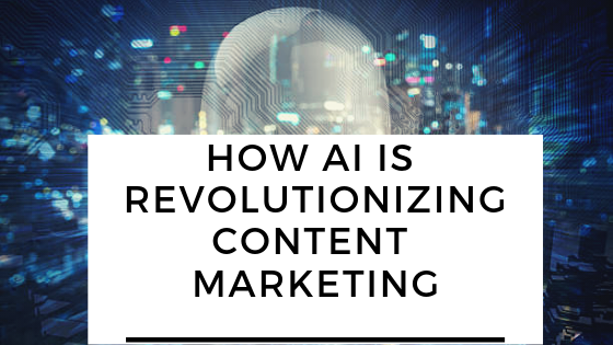 How AI Is Revolutionizing Content Marketing