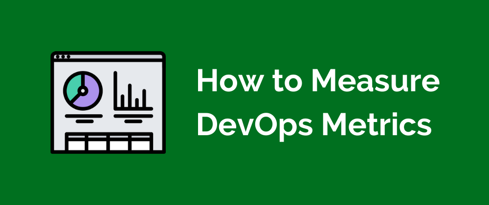 learn more about How to Measure DevOps Metrics