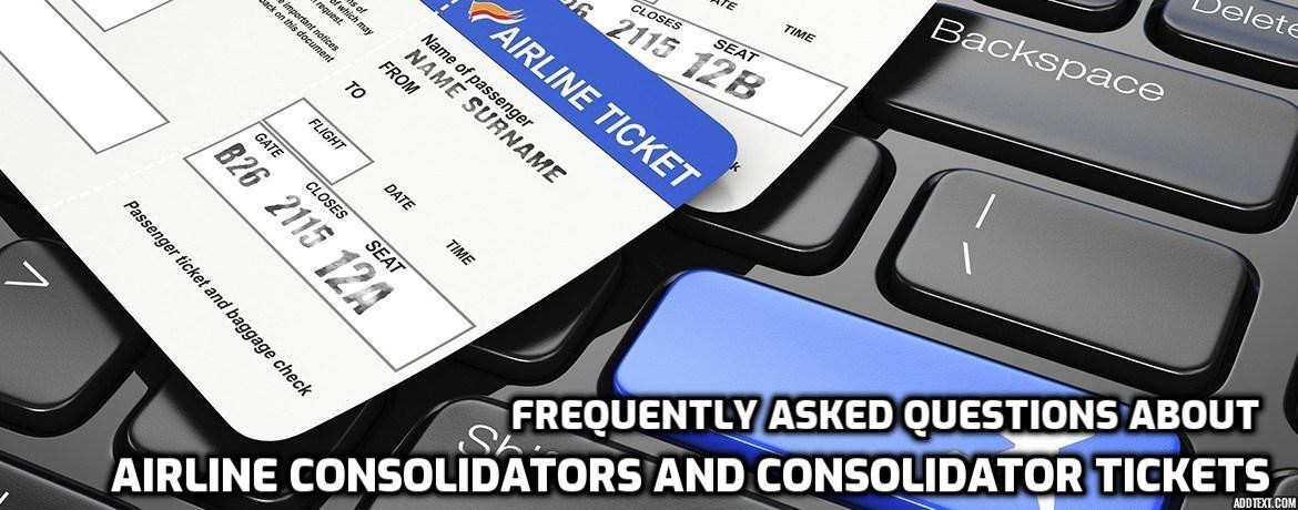 Frequently asked questions about Airline Consolidators and Consolidator Tickets