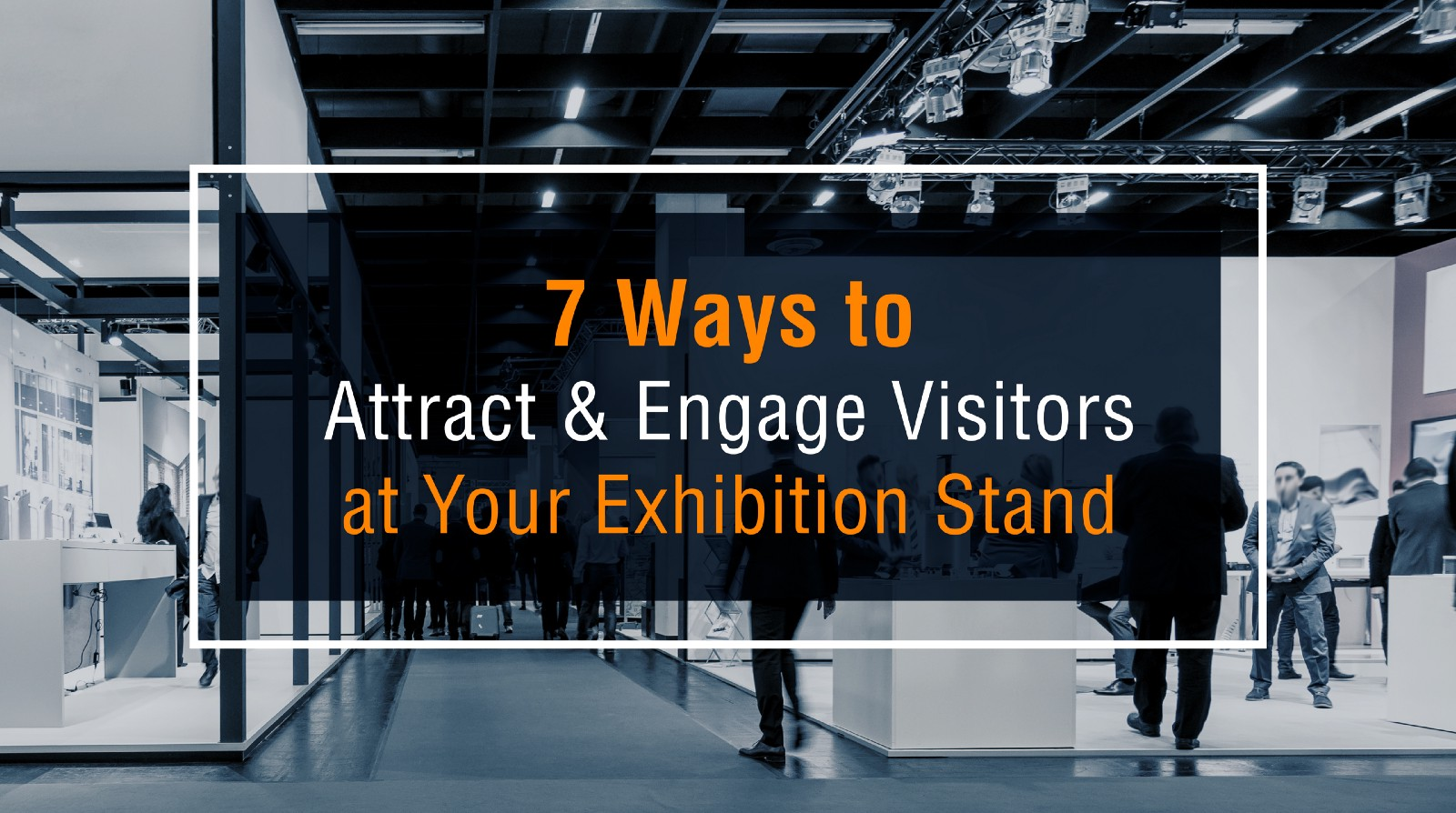 Design Your Exhibition Stand : Ways to attract engage visitors at your exhibition stand