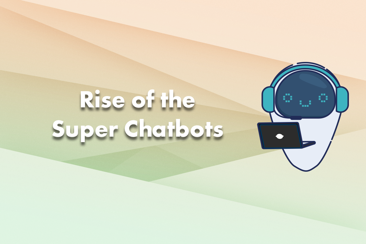 Rise of the Super Chatbots