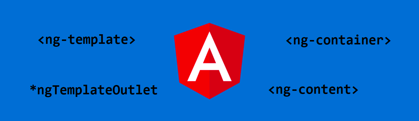 Everything You Need To Know About Ng Template Content Container And Ngtemplateoutlet In Angular