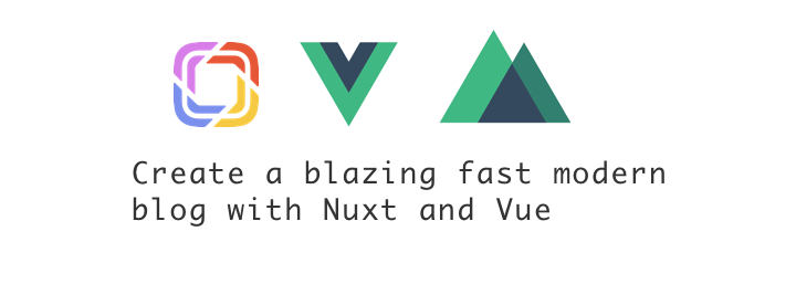 Create a blazing fast modern blog with Nuxt and