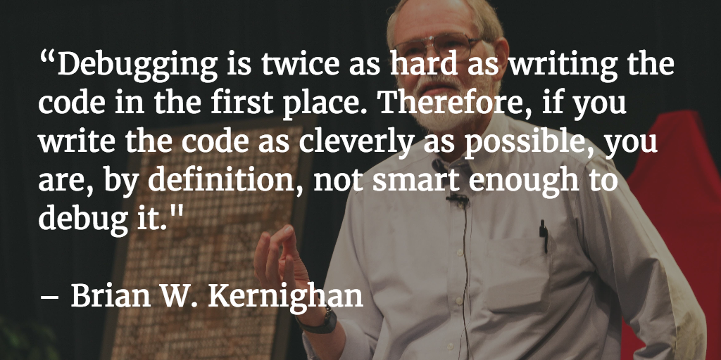 Debugging Is Twice As Hard Writing The Code In First Place Therefore If You Write Cleverly Possible Are By Definition