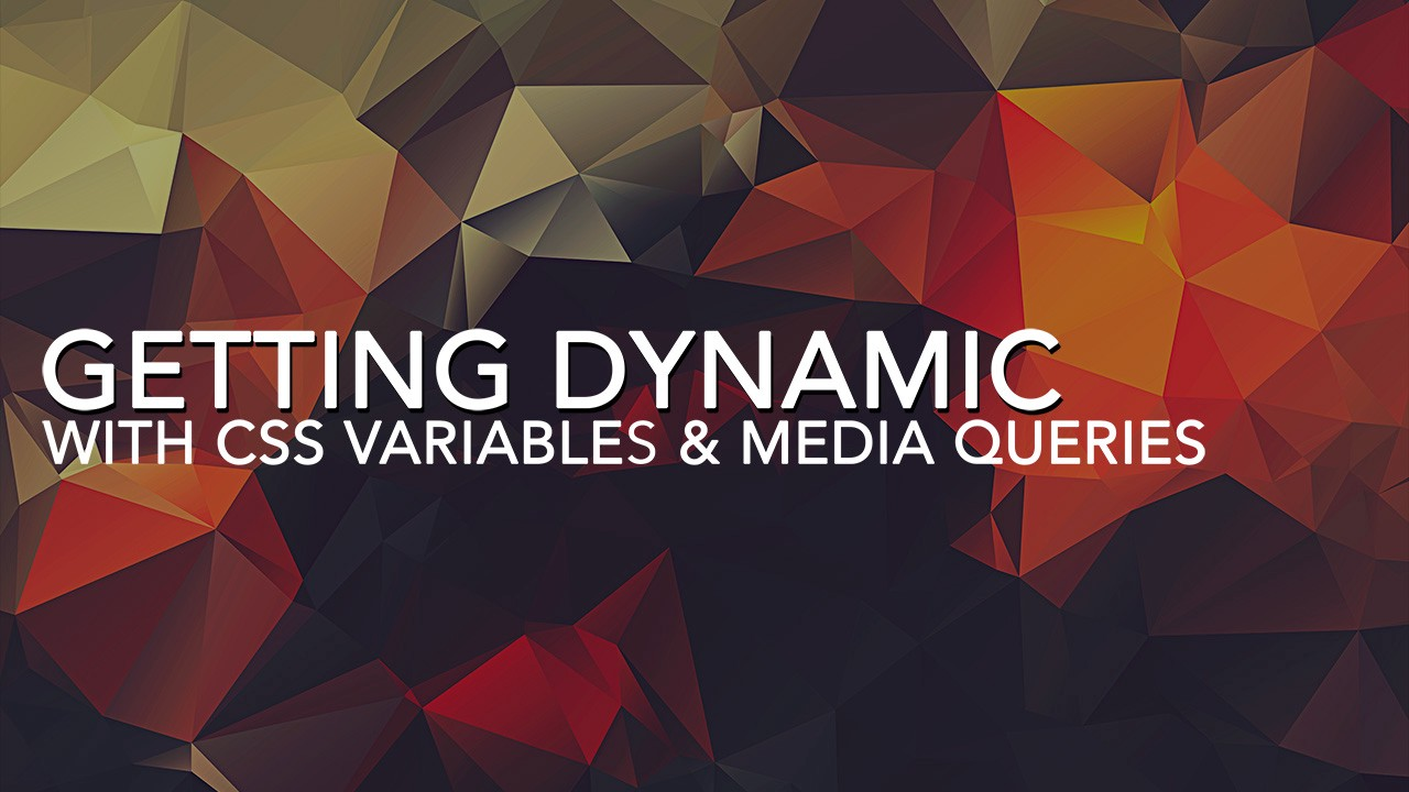 Getting Dynamic with CSS Variables & Media Queries