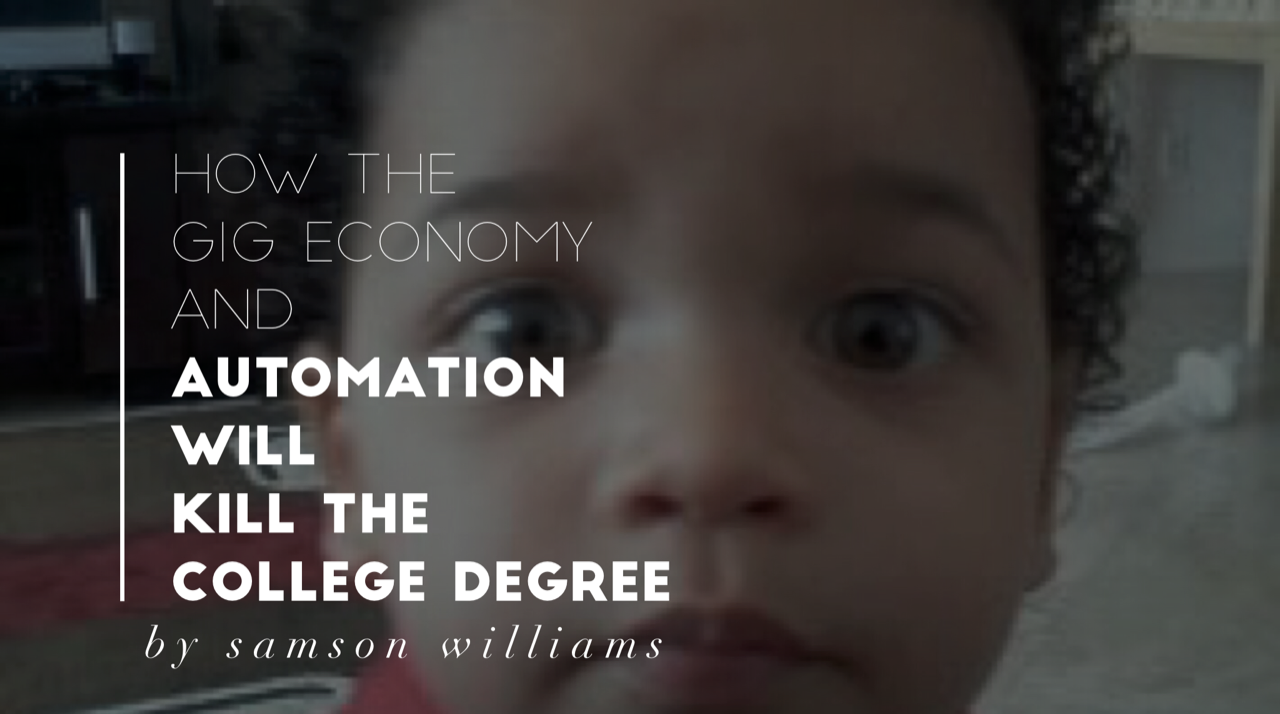 How the Gig Economy & Automation will kill the College Degree