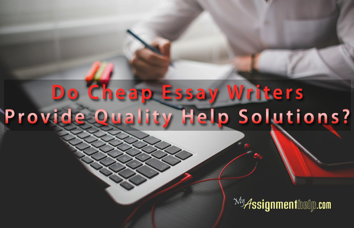 do cheap essay writers provide quality help solutions