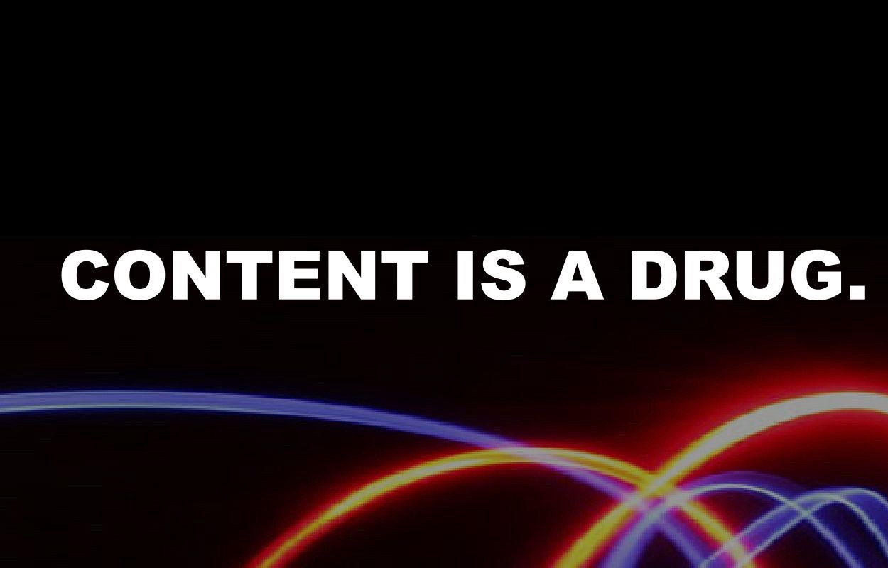 Content is not the king  It's a drug  – Thoughts And Ideas – Medium