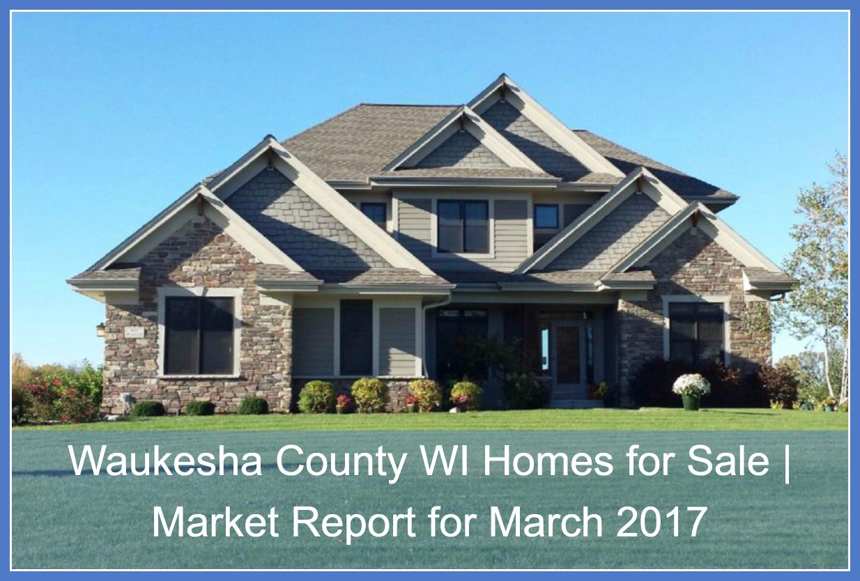 Waukesha County Wi Homes For Sale Market Report For March 2017