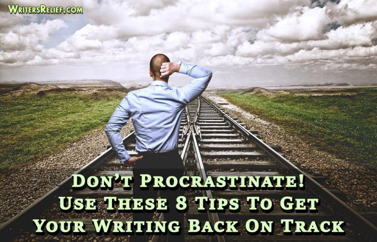 Don't Procrastinate! Use These 8 Tips To Get Your Writing Back On Track