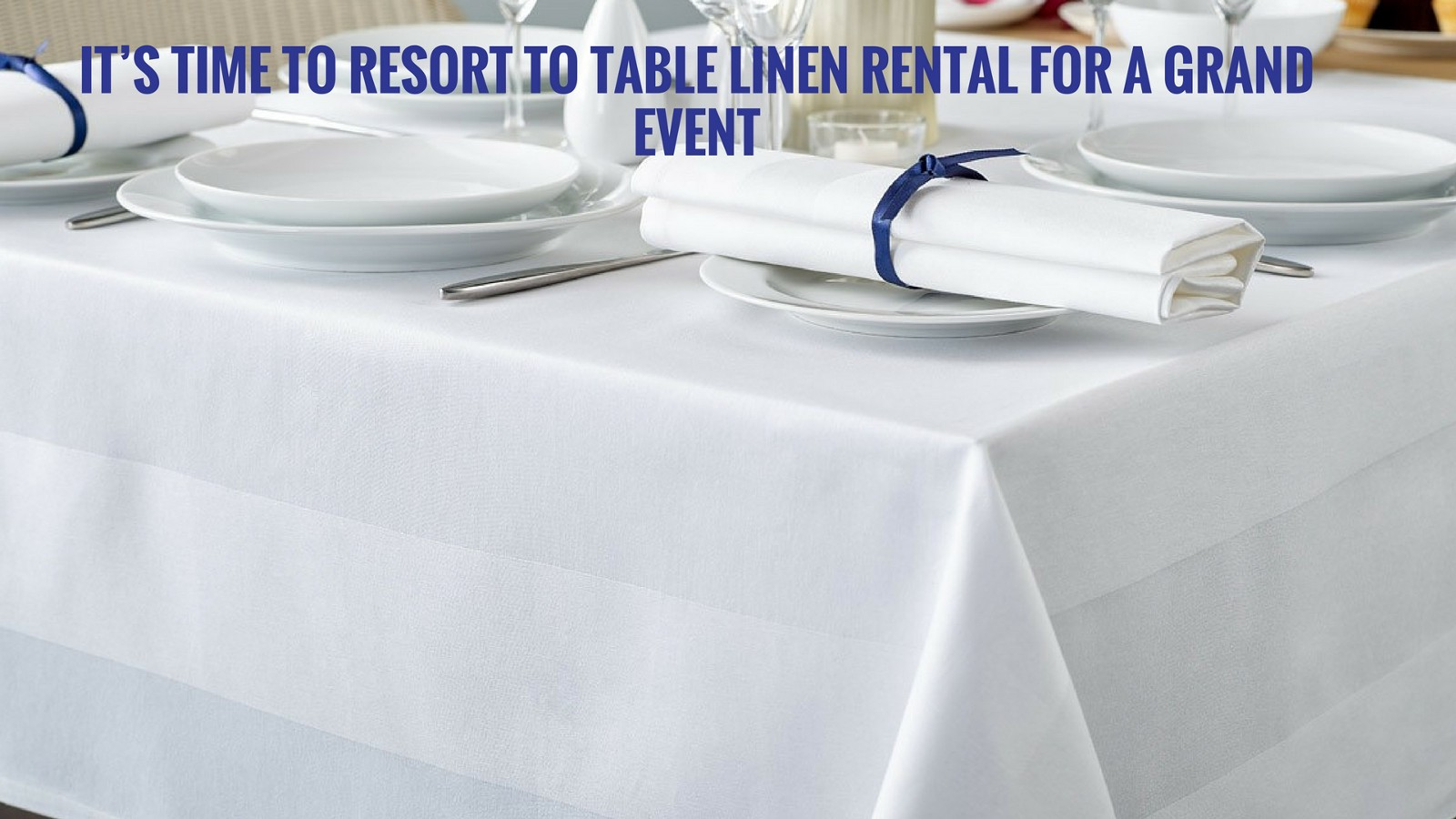 it s time to resort to table linen rental for a grand event rh medium com table linen rentals dallas table linen rentals dallas