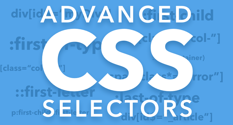 Advanced CSS Selectors you never knew about