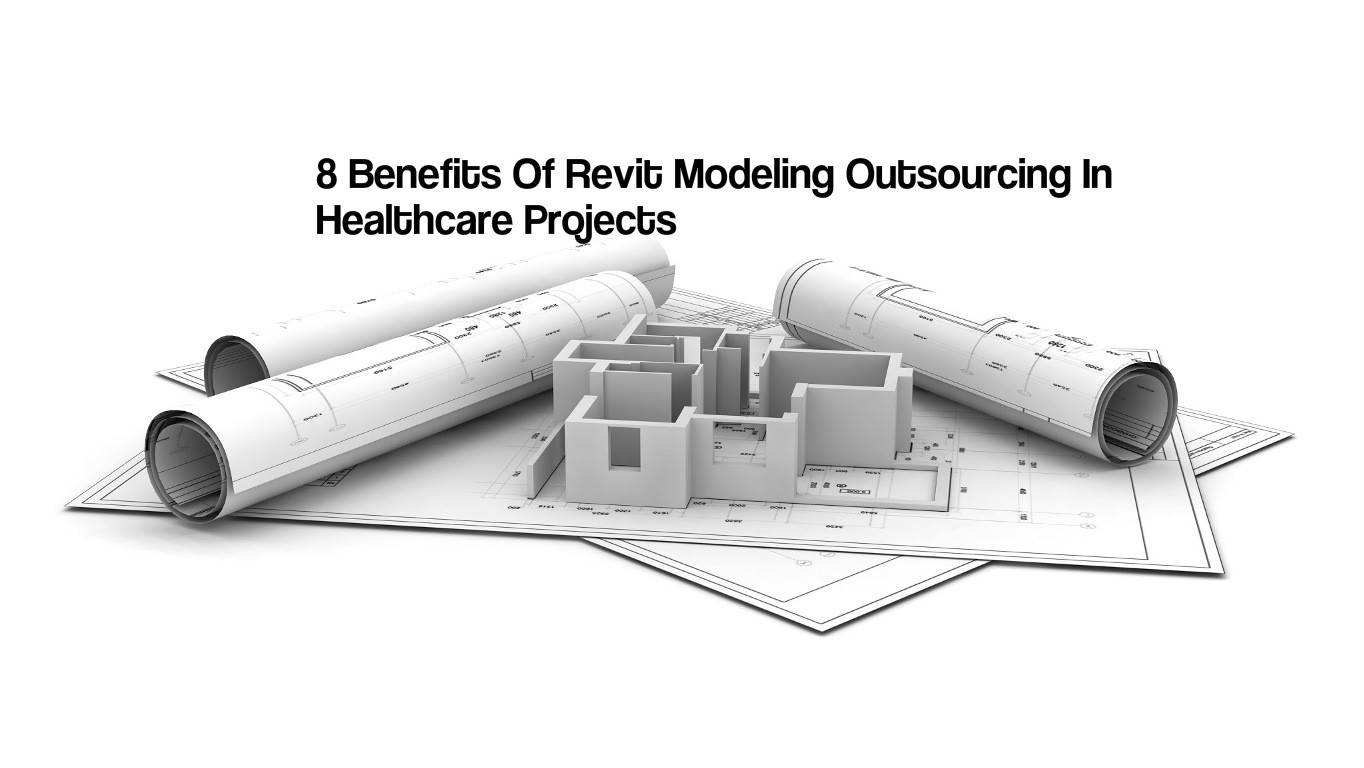 8 Benefits Of Revit Modeling Outsourcing In Healthcare Projects
