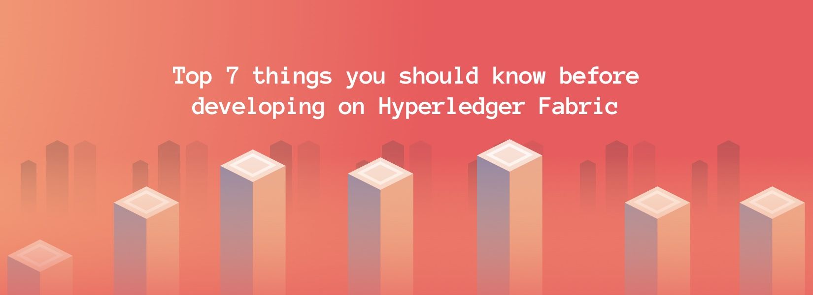 Top 7 things you should know before developing on Hyperledger Fabric