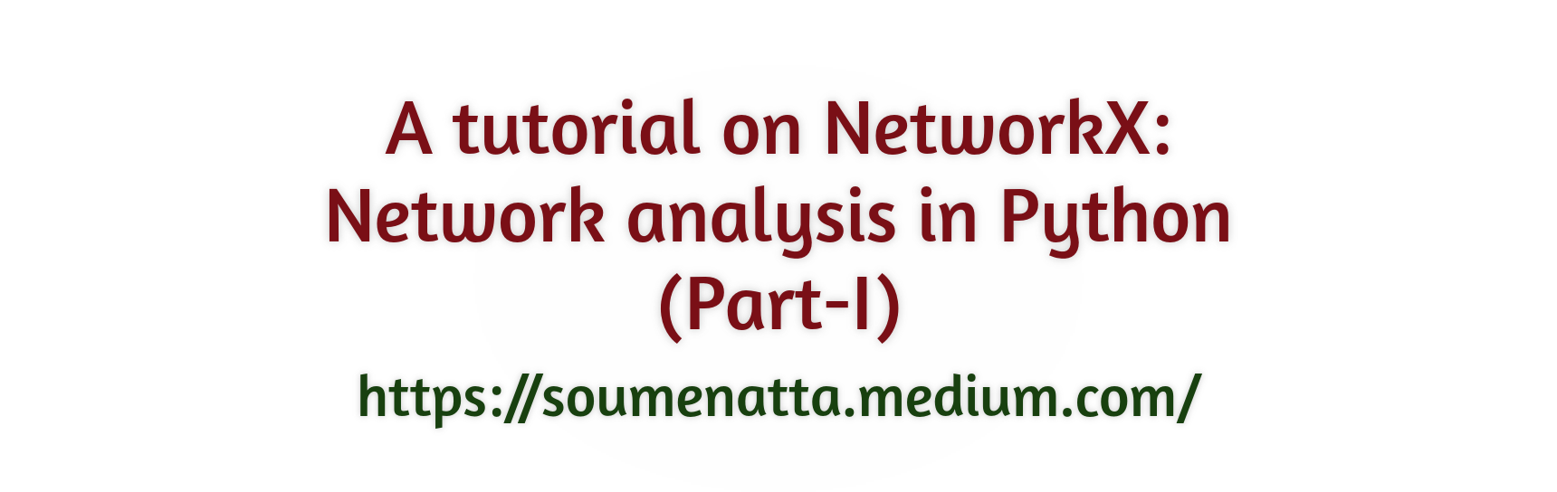 A Tutorial on NetworkX: Network Analysis in Python (Part-I)