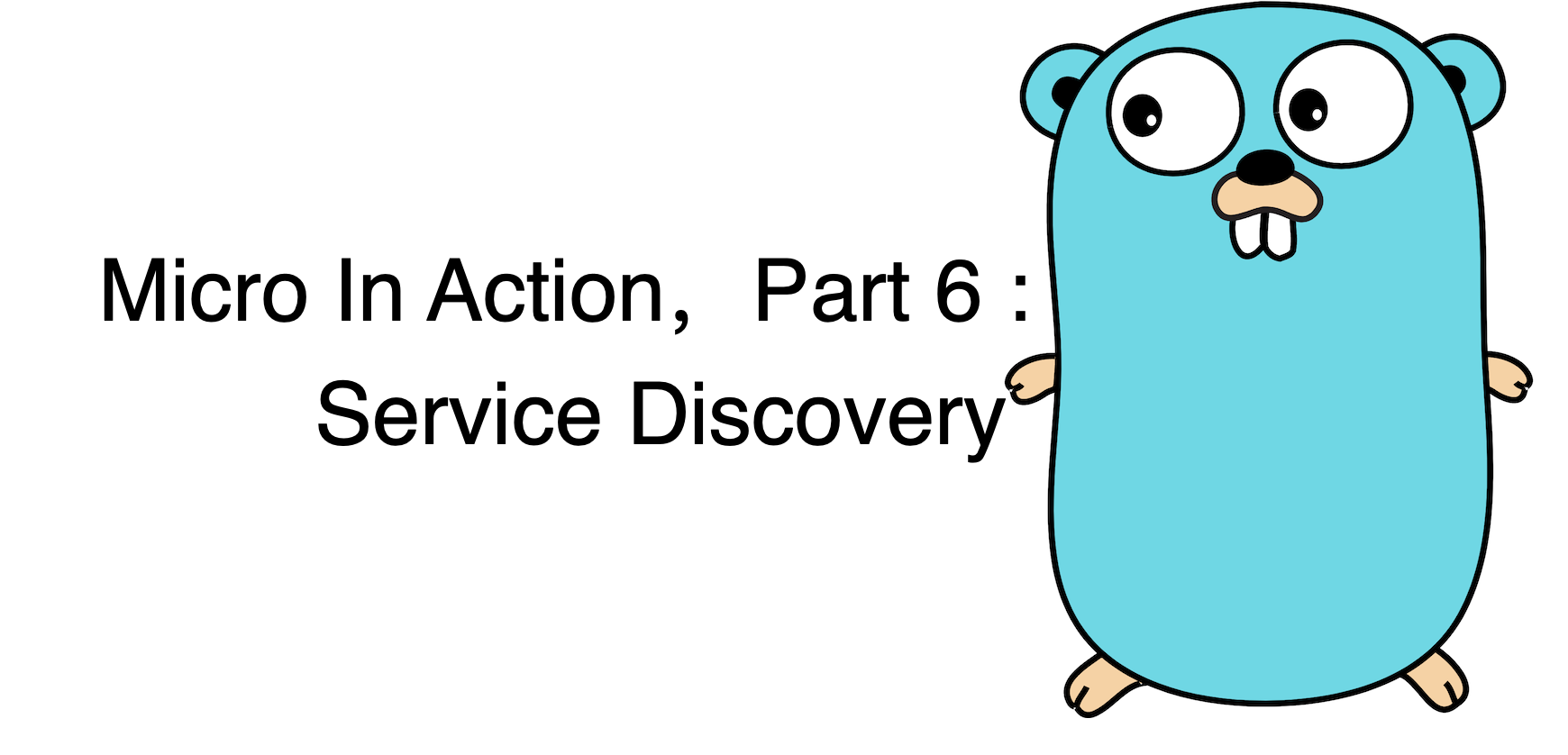 Micro In Action, Part6: Service Discovery